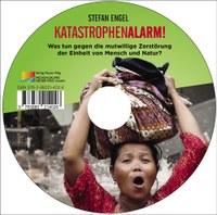 Katastrophenalarm! Was tun gegen die mutwillige Zerstörung der Einheit von Mensch und Natur? - CD
