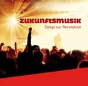 Zukunftsmusik - Songs zur Revolution