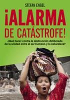 ¡Alarma de catástrofe! - ¿Qué hacer contra la destrucción deliberada de la unidad entre el ser humano y la naturaleza?