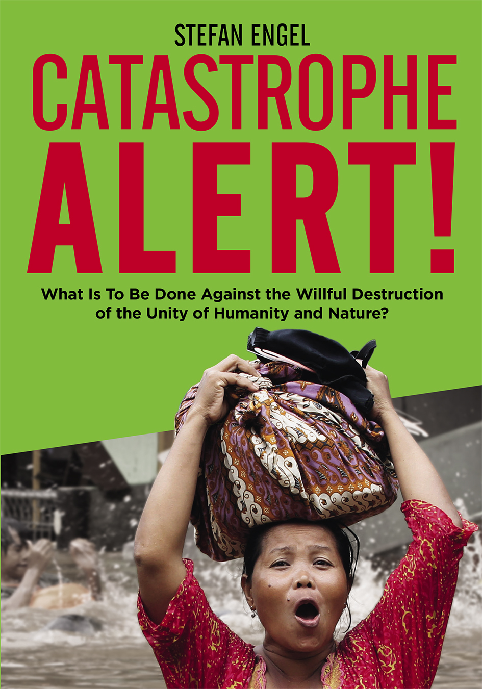 CATASTROPHE ALERT! What Is To Be Done Against the Willful Destruction  of the Unity of Humanity and Nature?