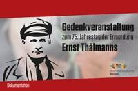 Gedenkveranstaltung zum 75. Jahrestag der Ermordung Ernst Thälmanns (Dokumentation)