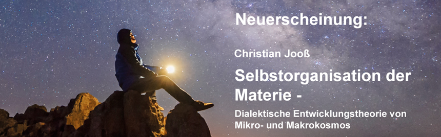 Selbstorganisation der Materie - Dialektische Entwicklungstheorie von Mikro-und Makrokosmos